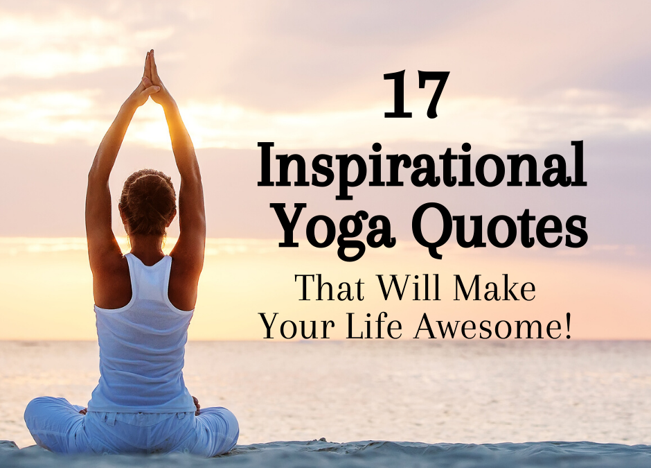 17 Inspirational Yoga Quotes to Make Life Awesome! - www ...